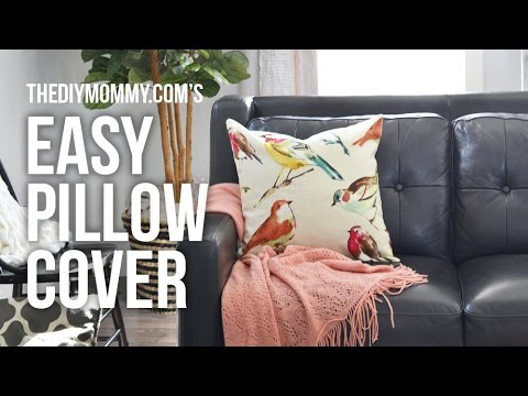 How to Sew an Easy Pillow Cover // NO zipper, NO buttons, REALLY fast!