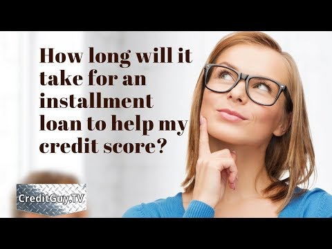 How long will it take an installment account to Improve My Credit Score?
