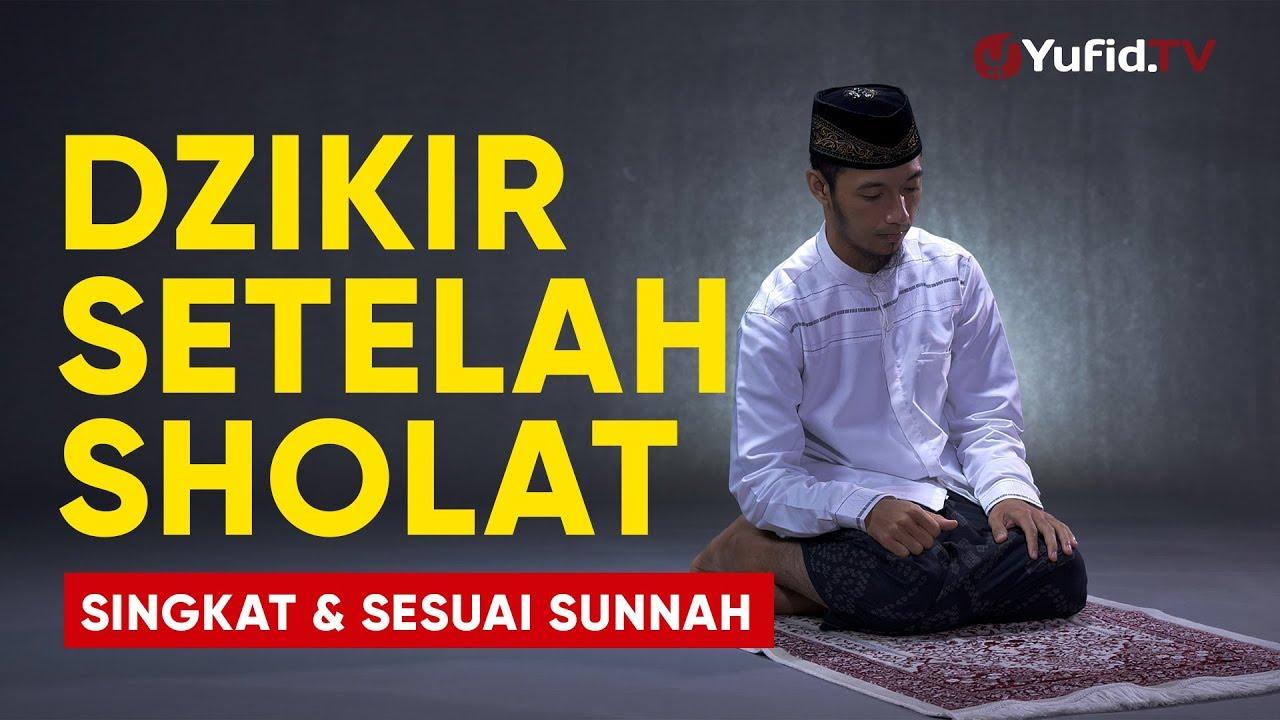 Dzikir Setelah Sholat: Bacaan Dzikir Setelah Sholat Fardhu Sesuai Sunnah dan Singkat - Yufid TV