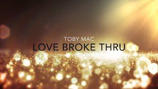 Love Broke Thru Lyric Video - tobyMac