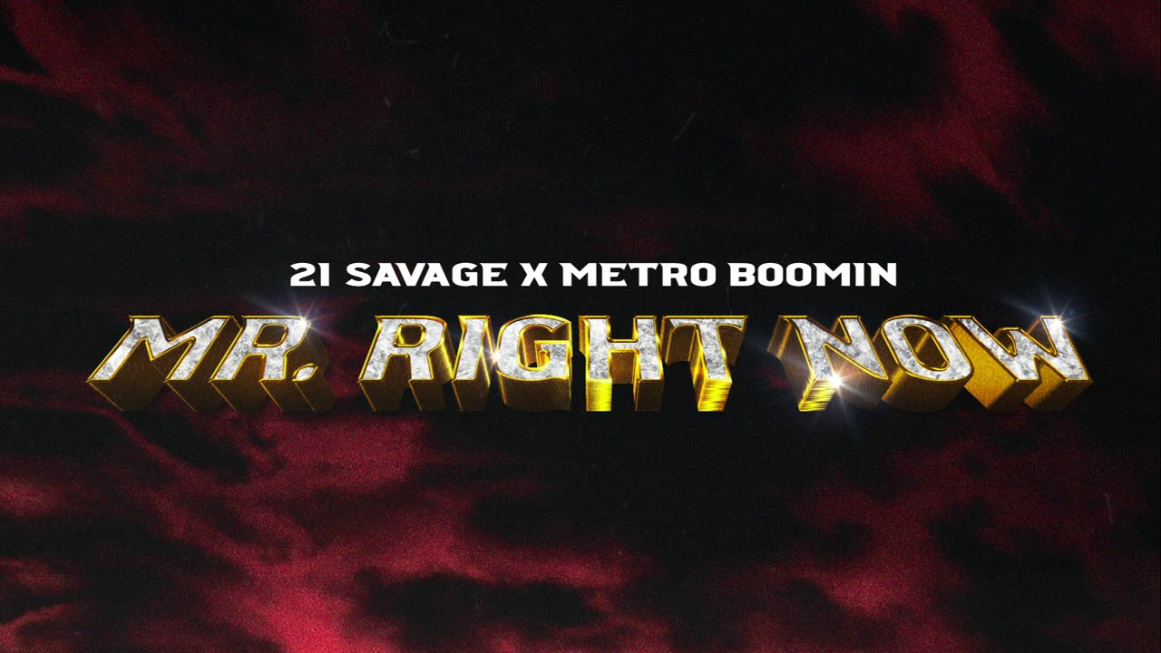 21 Savage & Metro Boomin Featuring Drake - Mr. Right Now