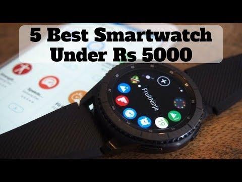 Top 5 Best Smartwatches Under Rs 5000 In 2018