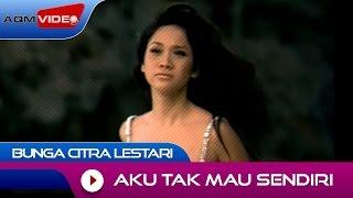 Bunga Citra Lestari - Aku Tak Mau Sendiri   Official Video