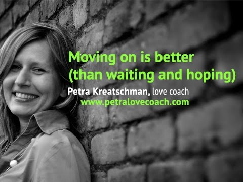 Moving on is better (than waiting and hoping) - Petra Kreatschman, love coach