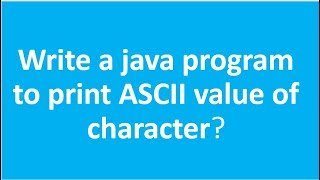 Write a java program to print Ascii values of a Character ?