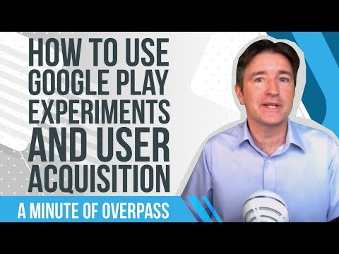 How to Use Google Play Experiments and User Acquisition - A Minute of Overpass