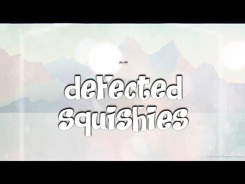 DEFECTED SQUISHIES?!?!?!