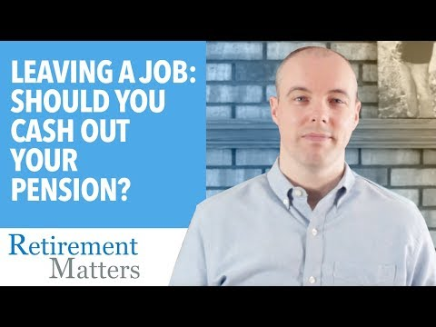 Leaving a Job: Should you cash out your pension?