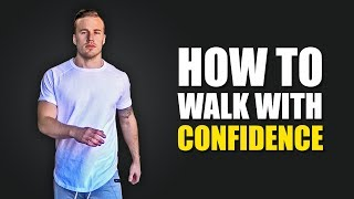 How to Walk with Confidence (SHE WILL NOTICE!)