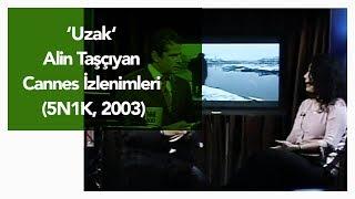 Uzak - Alin Taşçıyan Cannes İzlenimleri (5N1K, 2003)