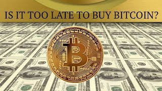 Is It Too Late To Buy Bitcoin? 2018 The Year of Bitcoin?