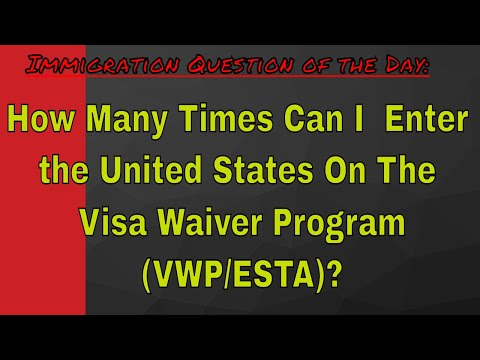 How Many Times Can I Enter the United States On The Visa Waiver Program (VWP/ESTA)?