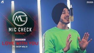 Deep Kalsi - Love With You | Mic Check - Season 1 | Episode 6 | AK Projekts