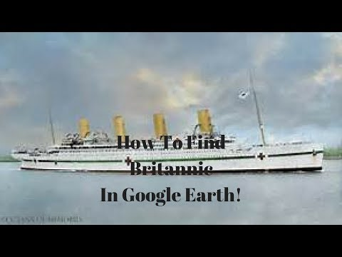 How to Find HMHS Britannic On Google Earth