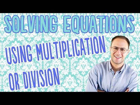 Solving Equations Using Multiplication or Division