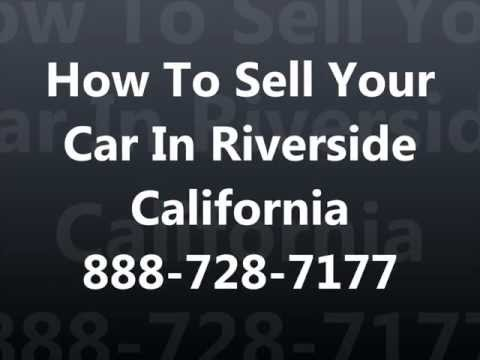 How To Sell My Car In Riverside CA 951-547-1961 Cash For Junk Cars Riverside