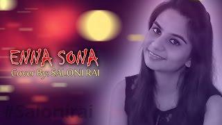 ENNA SONA - OK Jaanu | Arijit Singh , A R Rahman | Saloni Rai (Female Cover)