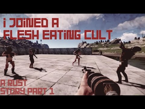 I joined a Flesh eating Cult A Rust Story Part 1
