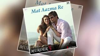 Mat Aazma Re - Official Full Song - Murder 3