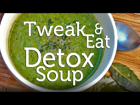 Tweak & Eat Recipe: Green Detox Soup