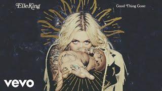 Elle King - Good Thing Gone (Audio)
