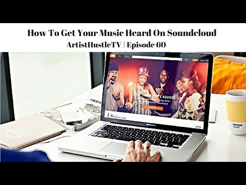 How To Get Your Music Heard On Soundcloud | ArtistHustle TV Episode 60