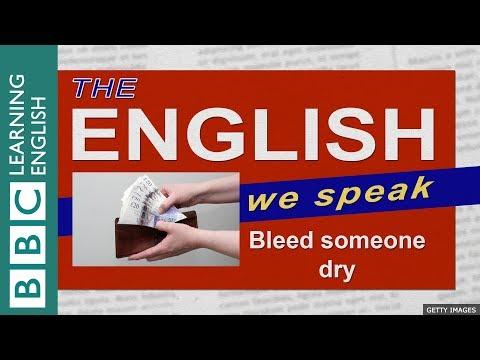 Bleed someone dry: The English We Speak