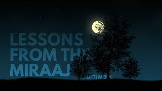 Lessons from the Miraaj | Mufti Menk