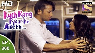 Kuch Rang Pyar Ke Aise Bhi - कुछ रंग प्यार के ऐसे भी - Ep 360 - 17th July, 2017