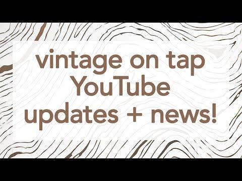Mid-2017 Channel Updates + BIG NEWS!   Vintage on Tap