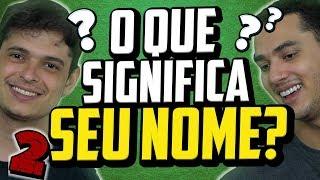 VEJA AGORA O SIGNIFICADO DO SEU NOME !! Parte 2