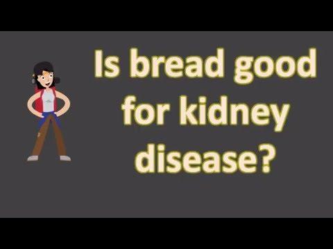 Is bread good for kidney disease ?