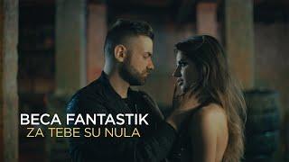 BECA FANTASTIK // ZA TEBE SU NULA (OFFICIAL VIDEO 2019)