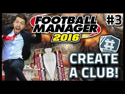 HASHTAG UNITED: CREATE A CLUB #3 - FOOTBALL MANAGER 2016