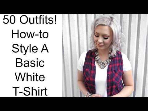 HOW TO STYLE A BASIC WHITE T-SHIRT: 50 outfits!
