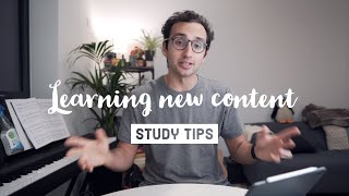 Study Tips - How to learn new content
