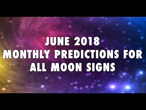 June 2018 Monthly Horoscope Predictions: June 2018 Moon Sign Predictions
