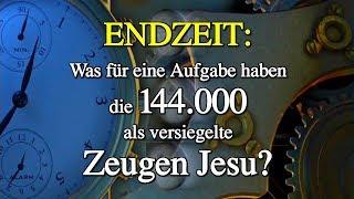 ENDZEIT: Was für eine Aufgabe haben die 144.000 als versiegelte Zeugen Jesu? - Teil 11