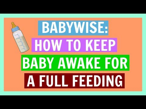 BABYWISE: HOW TO KEEP BABY AWAKE FOR A FULL FEEDING