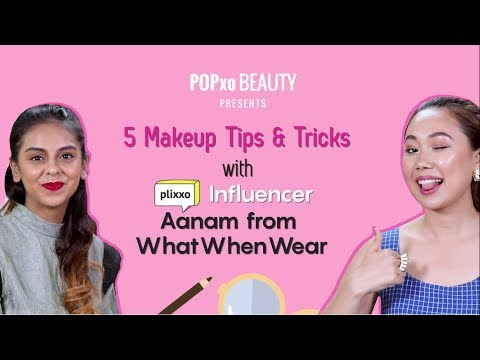 5 Makeup Tips & Tricks with Plixxo Influencer Aanam from WhatWhen Wear - POPxo Beauty