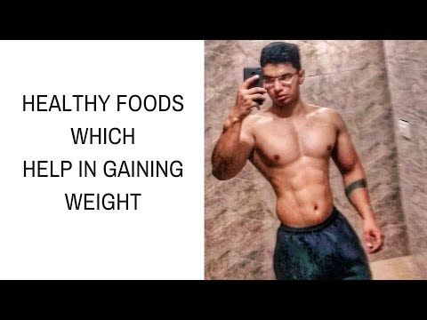 Foods Which Help In Gain Weight | What to Eat to Gain Weight |Best Healthy Foods to Gain Weight Fast