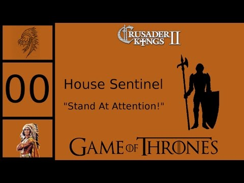 Crusader Kings 2: Game of Thrones Mod - Custom House Sentinel - Introduction