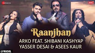 Raanjhan - Lyrical | Zee Music Originals | Arko | Shibani Kashyap | Yasser Desai |Asees Kaur |Vinnil