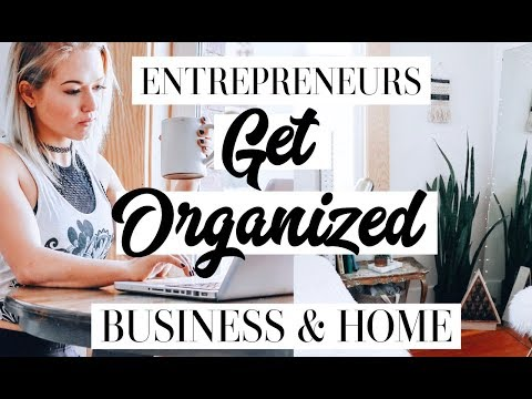 How To Get Organized For Entrepreneurs - Organize Your Home & Business