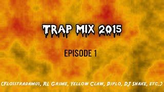Trap Mix 2015 - Ep. 1 (Flosstradamus, RL Grime, Yellow Claw, Diplo, DJ Snake, etc.)