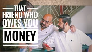 That friend who owes you money | Bekaar Films | Junaid Akram
