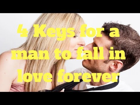 4 Keys for a man to fall in love forever