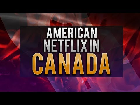 How to Get American Netflix in Canada - Working in 2018