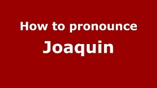 How To Pronounce Joaquin Colombian Spanishcolombia Pronouncenamescom