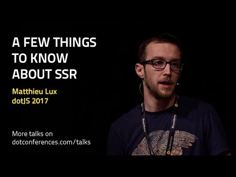 dotJS 2017 - Matthieu Lux - A few things to know about SSR